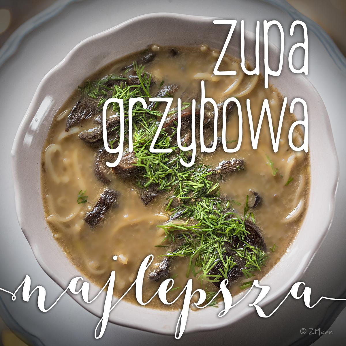 zupa grzybowa . najlepsza na świecie!